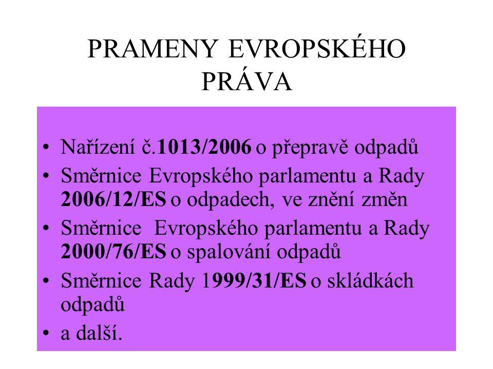 PRAMENY EVROPSKÉHO PRÁVA Nařízení č.1013/2006 o přepravě odpadů Směrnice Evropského parlamentu a Rady 2006/12/ES o odpadech, ve znění změn Směrnice Evropského parlamentu a Rady 2000/76/ES o spalování odpadů Směrnice Rady 1999/31/ES o skládkách odpadů a další.