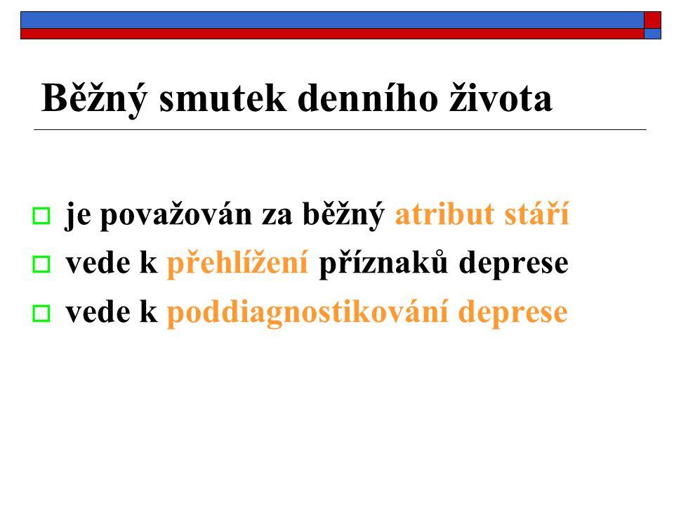 Běžný smutek denního života  je považován za běžný atribut stáří  vede k přehlížení příznaků deprese  vede k poddiagnostikování deprese