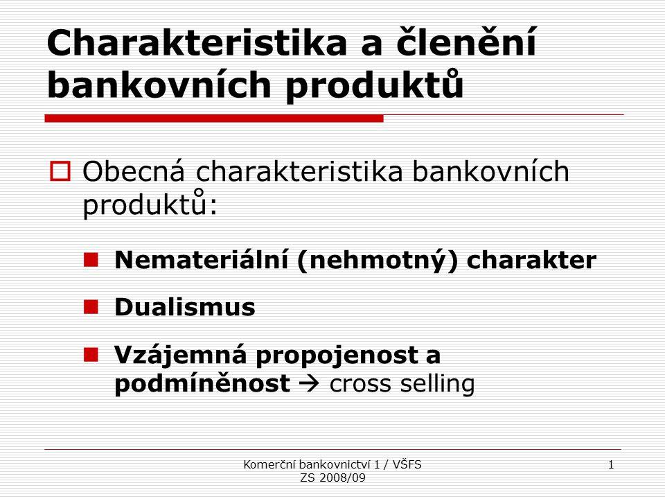 Komerční bankovnictví 1 / VŠFS ZS 2008/09 1  Obecná charakteristika bankovních produktů: Nemateriální (nehmotný) charakter Dualismus Vzájemná propoje