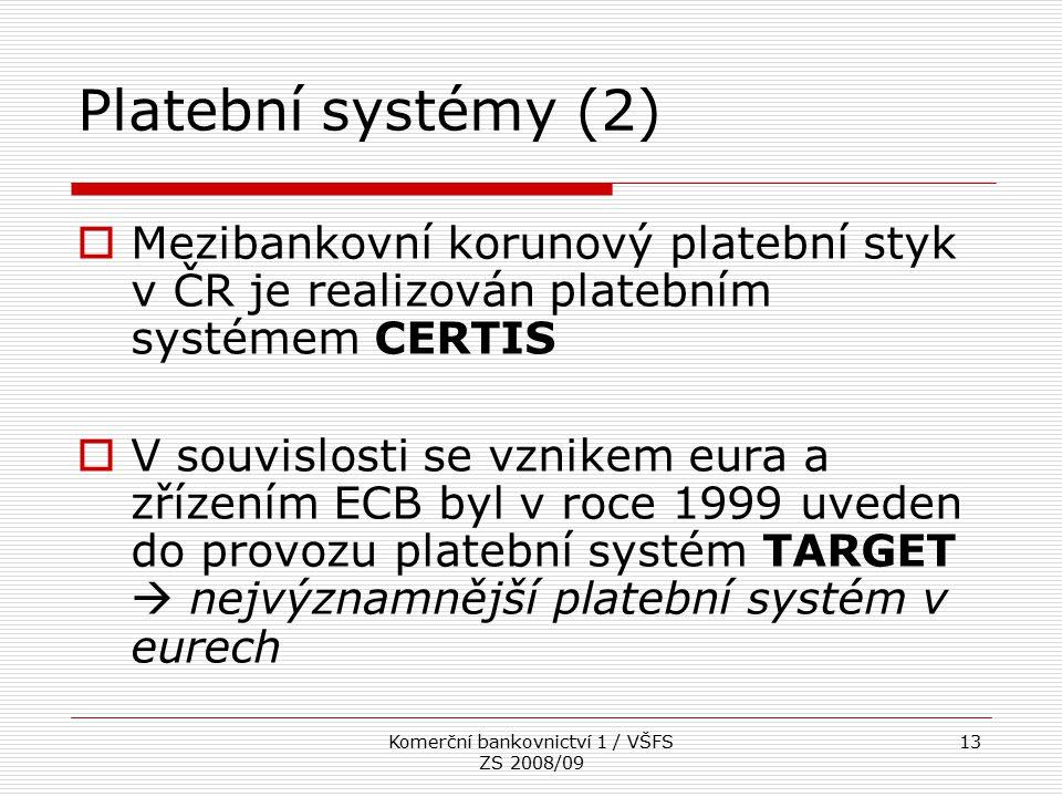Komerční bankovnictví 1 / VŠFS ZS 2008/09 13 Platební systémy (2)  Mezibankovní korunový platební styk v ČR je realizován platebním systémem CERTIS 