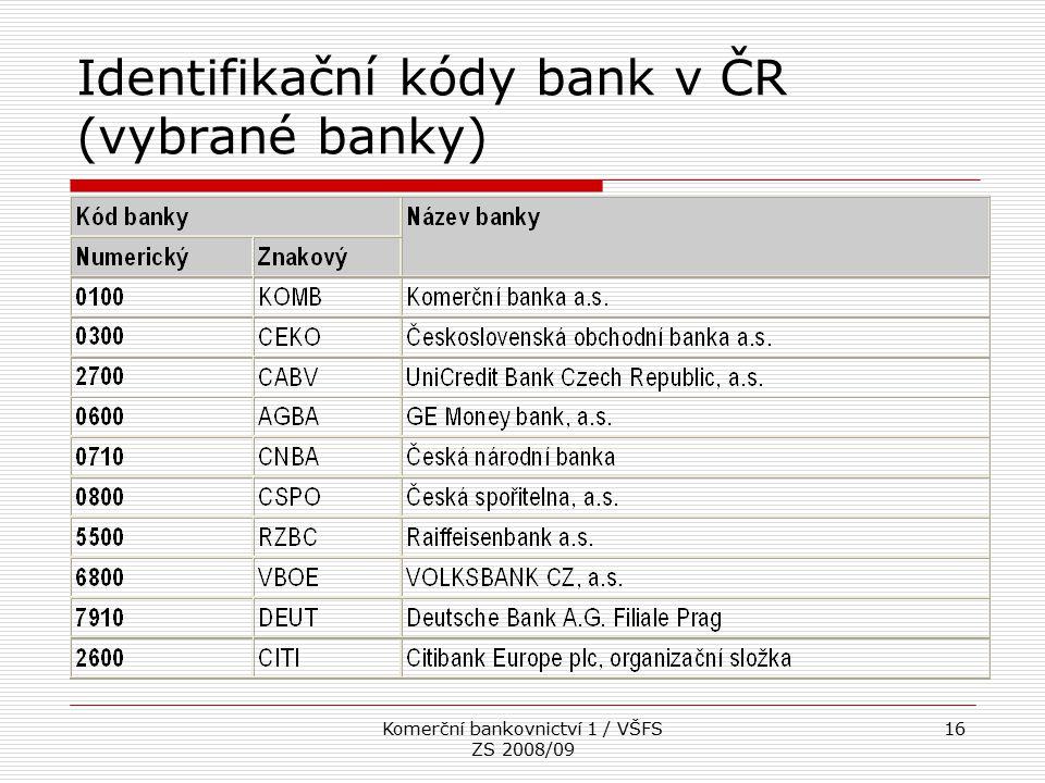 Komerční bankovnictví 1 / VŠFS ZS 2008/09 16 Identifikační kódy bank v ČR (vybrané banky)