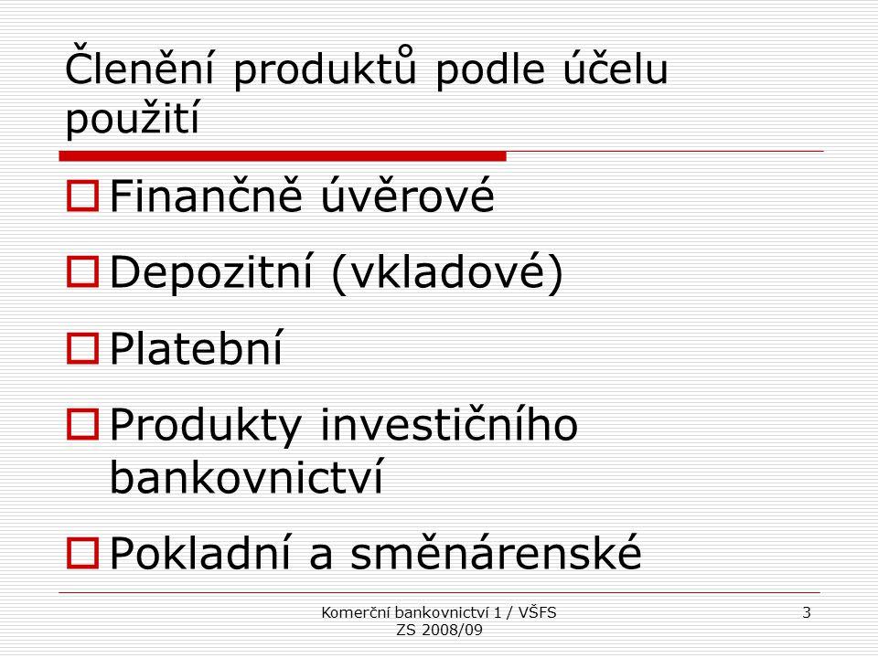 Komerční bankovnictví 1 / VŠFS ZS 2008/09 3 Členění produktů podle účelu použití  Finančně úvěrové  Depozitní (vkladové)  Platební  Produkty inves