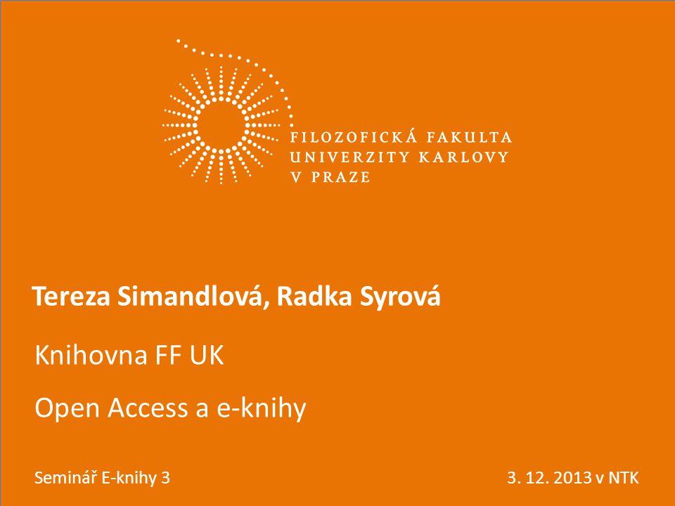 *den vědy (2012) Knihovna FF UK Open Access a e-knihy Tereza Simandlová, Radka Syrová Seminář E-knihy 33. 12. 2013 v NTK
