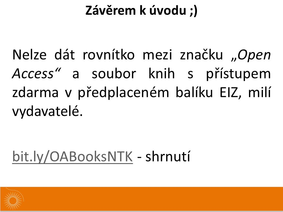 """Závěrem k úvodu ;) Nelze dát rovnítko mezi značku """"Open Access a soubor knih s přístupem zdarma v předplaceném balíku EIZ, milí vydavatelé."""