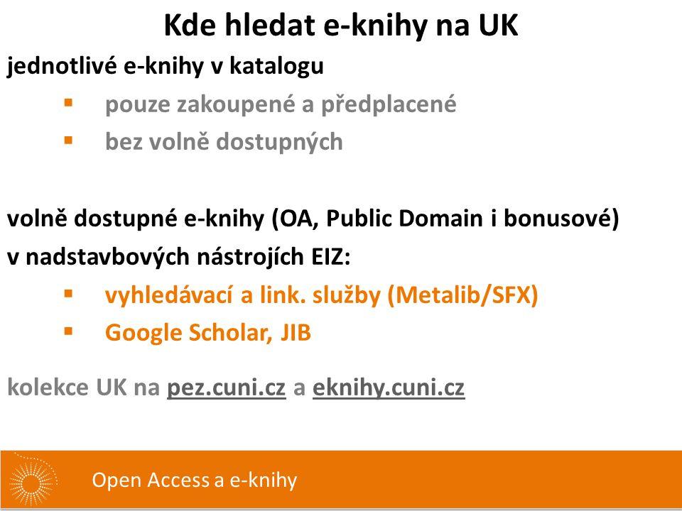 jednotlivé e-knihy v katalogu  pouze zakoupené a předplacené  bez volně dostupných volně dostupné e-knihy (OA, Public Domain i bonusové) v nadstavbových nástrojích EIZ:  vyhledávací a link.