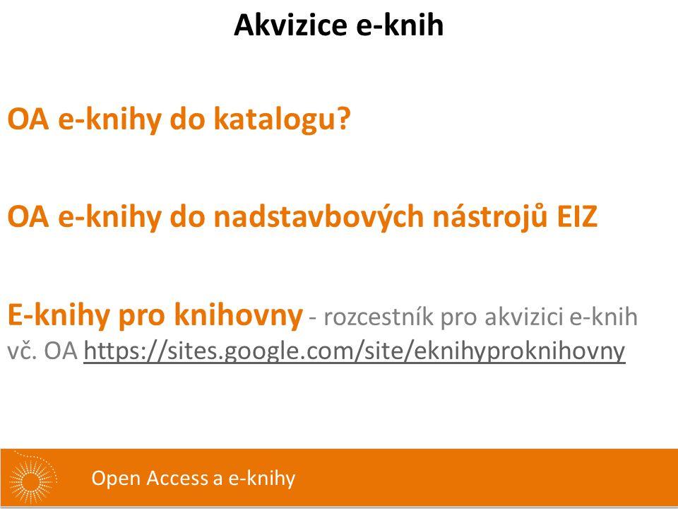 OA e-knihy do katalogu? OA e-knihy do nadstavbových nástrojů EIZ E-knihy pro knihovny - rozcestník pro akvizici e-knih vč. OA https://sites.google.com
