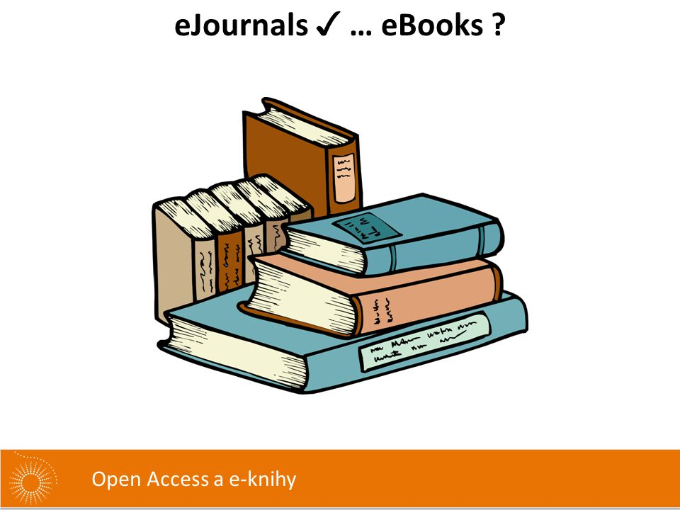 eJournals ✓ … eBooks Open Access a e-knihy