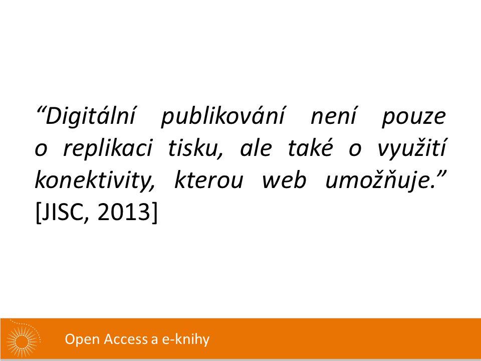 """""""Digitální publikování není pouze o replikaci tisku, ale také o využití konektivity, kterou web umožňuje."""" [JISC, 2013] Open Access a e-knihy"""