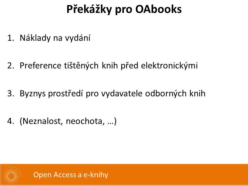 1.Náklady na vydání 2.Preference tištěných knih před elektronickými 3.Byznys prostředí pro vydavatele odborných knih 4.(Neznalost, neochota, …) Překážky pro OAbooks Open Access a e-knihy