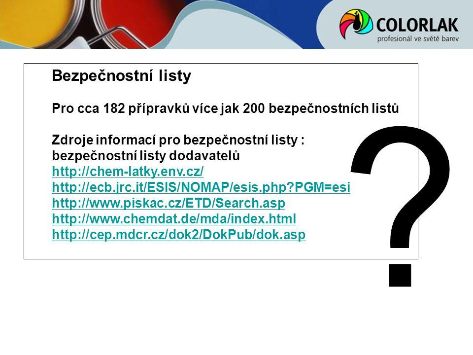 Bezpečnostní listy Pro cca 182 přípravků více jak 200 bezpečnostních listů Zdroje informací pro bezpečnostní listy : bezpečnostní listy dodavatelů htt