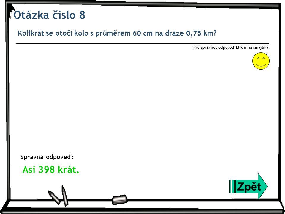 Otázka číslo 8 Kolikrát se otočí kolo s průměrem 60 cm na dráze 0,75 km.