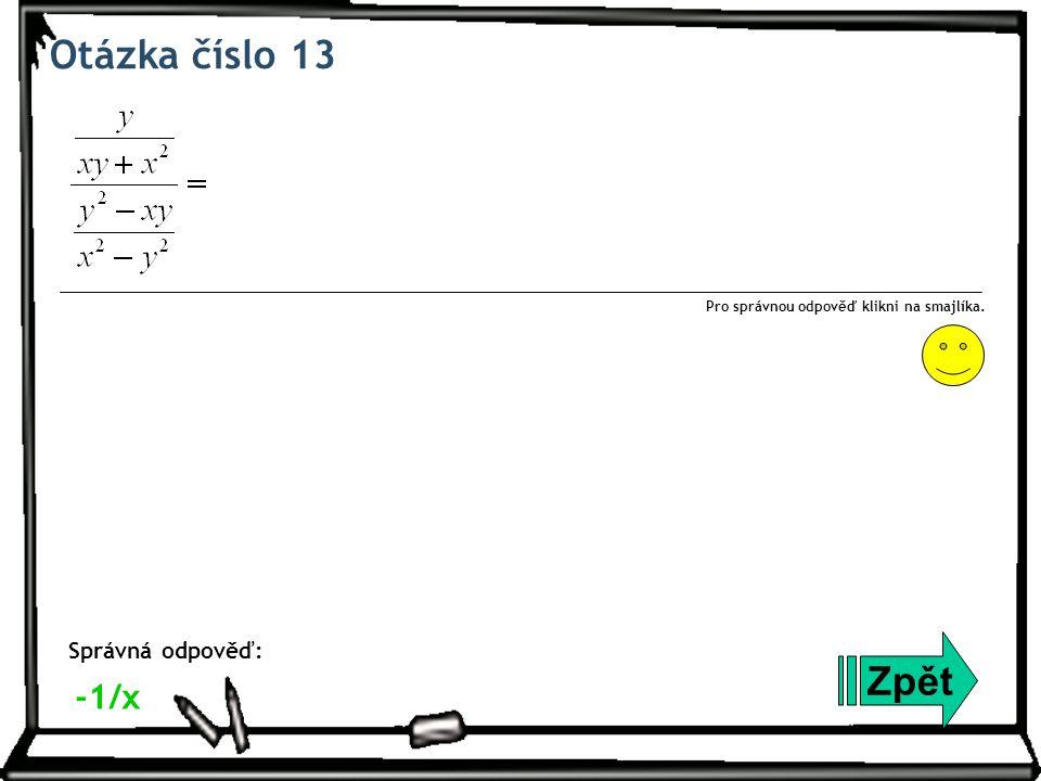 Otázka číslo 13 Zpět Správná odpověď: Pro správnou odpověď klikni na smajlíka. -1/x