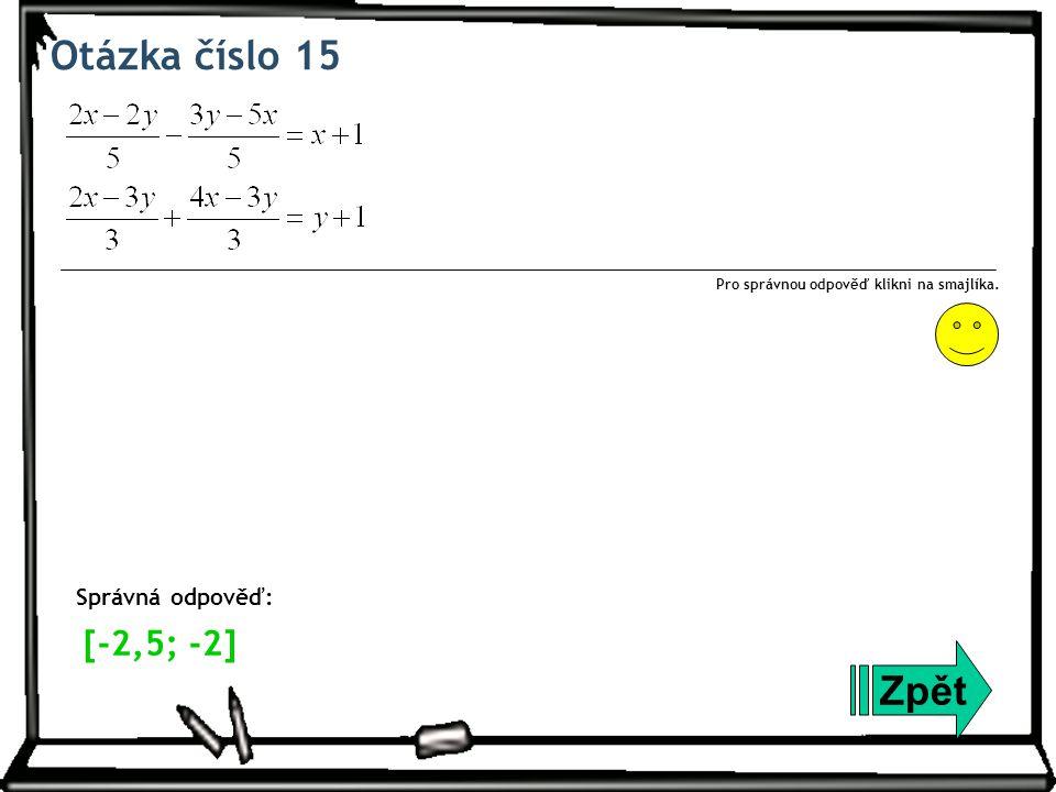 Otázka číslo 15 Zpět Správná odpověď: Pro správnou odpověď klikni na smajlíka. [-2,5; -2]