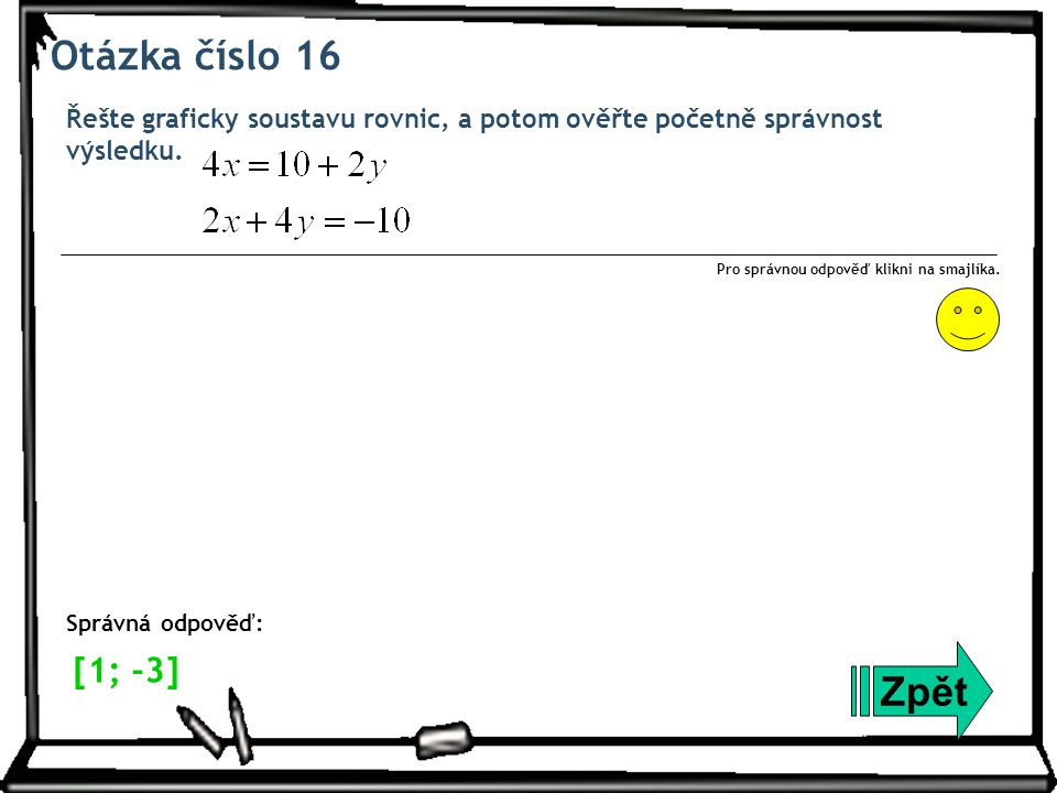 Otázka číslo 16 Řešte graficky soustavu rovnic, a potom ověřte početně správnost výsledku.