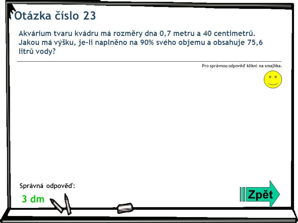 Otázka číslo 23 Akvárium tvaru kvádru má rozměry dna 0,7 metru a 40 centimetrů.