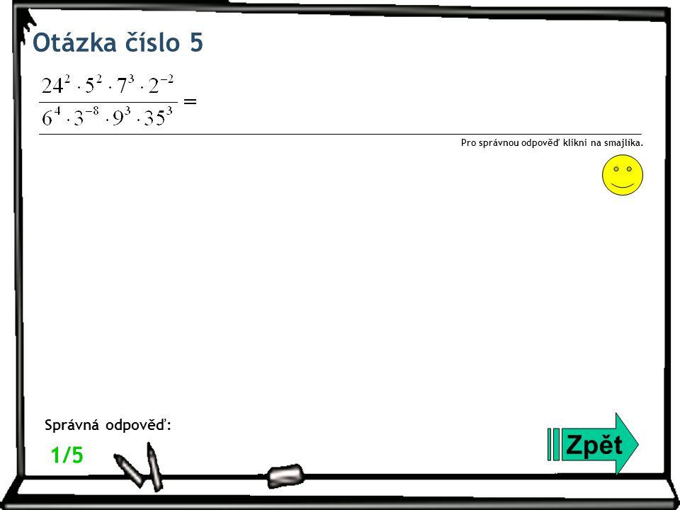 Otázka číslo 5 Zpět Správná odpověď: Pro správnou odpověď klikni na smajlíka. 1/5