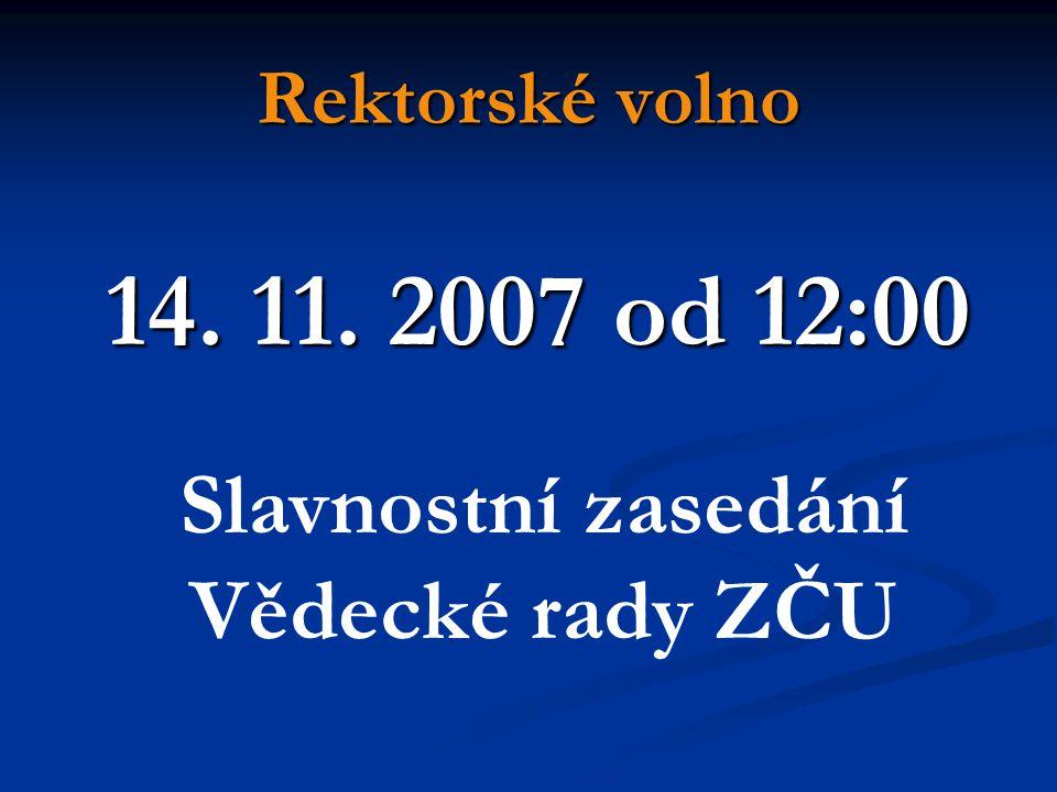 Rektorské volno 14. 11. 2007 od 12:00 Slavnostní zasedání Vědecké rady ZČU