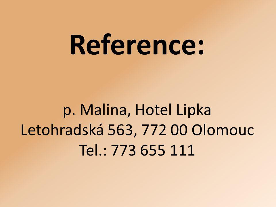 Reference: p. Malina, Hotel Lipka Letohradská 563, 772 00 Olomouc Tel.: 773 655 111