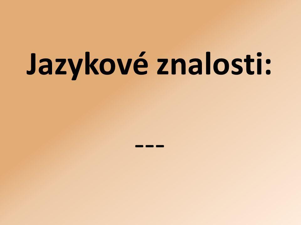 Jazykové znalosti: ---