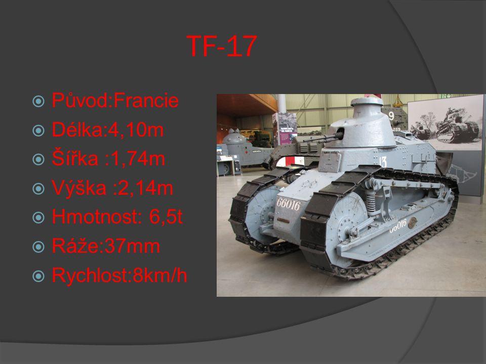 TF-17  Původ:Francie  Délka:4,10m  Šířka :1,74m  Výška :2,14m  Hmotnost: 6,5t  Ráže:37mm  Rychlost:8km/h