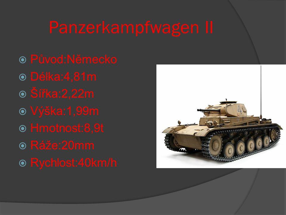 Panzerkampfwagen II  Původ:Německo  Délka:4,81m  Šířka:2,22m  Výška:1,99m  Hmotnost:8,9t  Ráže:20mm  Rychlost:40km/h