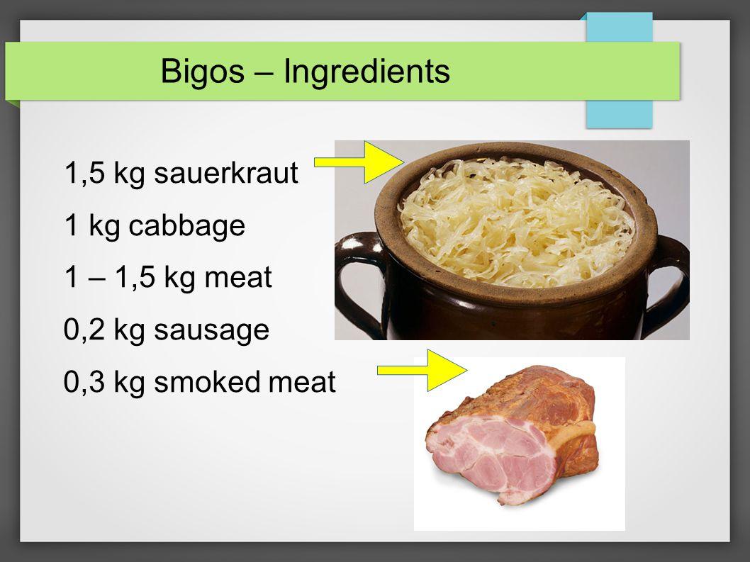 Bigos – Ingredients 1 l stock 10 dried plums 1 fistful dried mushrooms 4 big onion 0,2 l wine