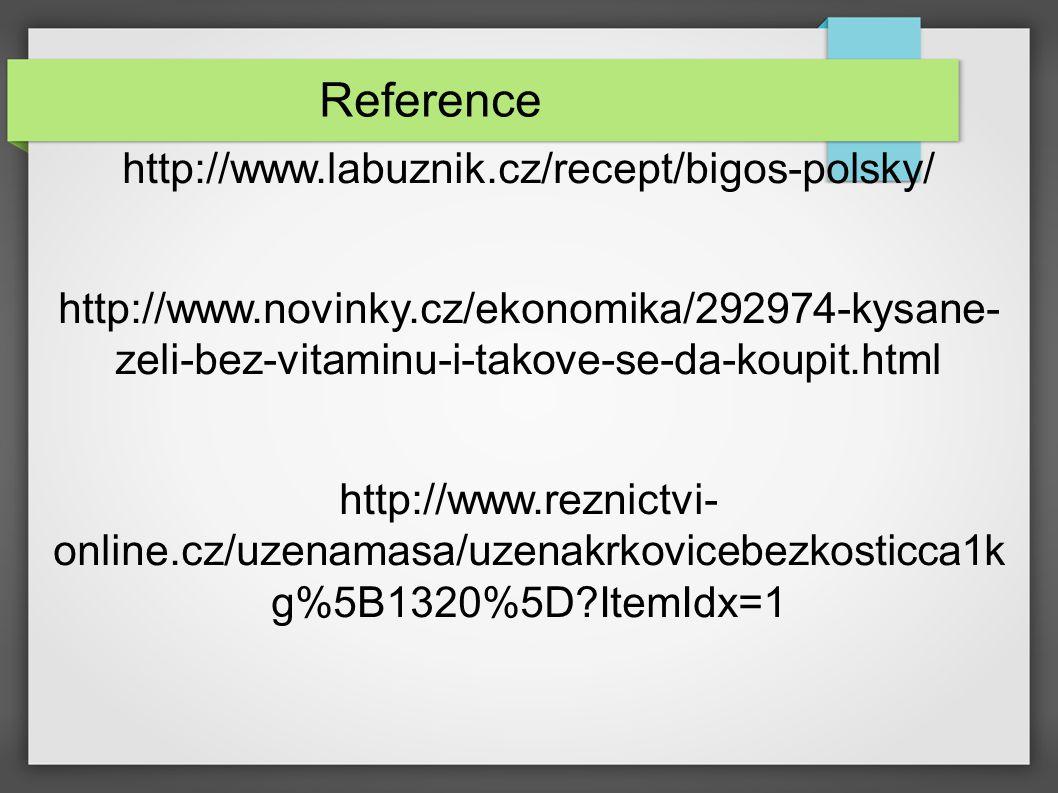 Reference http://www.labuznik.cz/recept/bigos-polsky/ http://www.novinky.cz/ekonomika/292974-kysane- zeli-bez-vitaminu-i-takove-se-da-koupit.html http://www.reznictvi- online.cz/uzenamasa/uzenakrkovicebezkosticca1k g%5B1320%5D?ItemIdx=1