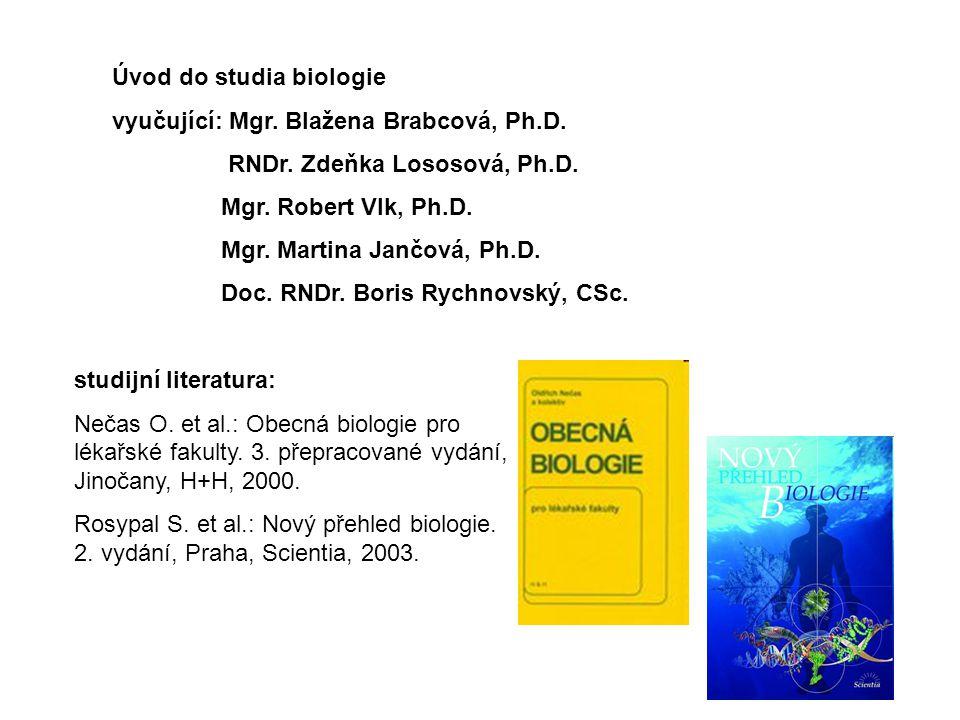 Úvod do studia biologie vyučující: Mgr. Blažena Brabcová, Ph.D. RNDr. Zdeňka Lososová, Ph.D. Mgr. Robert Vlk, Ph.D. Mgr. Martina Jančová, Ph.D. Doc. R
