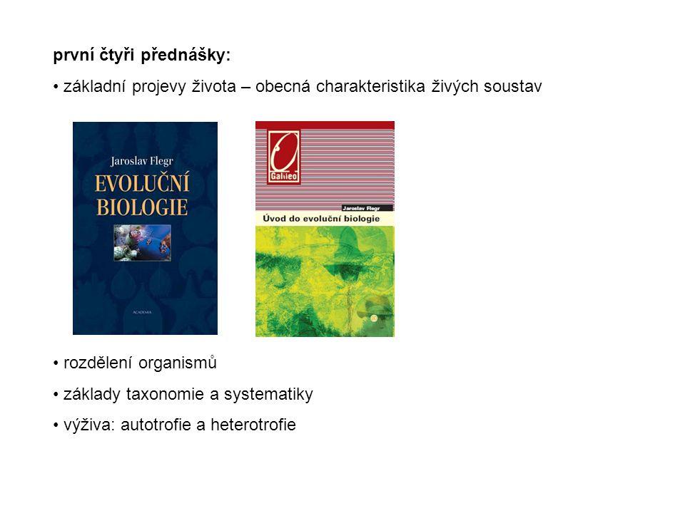 první čtyři přednášky: základní projevy života – obecná charakteristika živých soustav rozdělení organismů základy taxonomie a systematiky výživa: aut