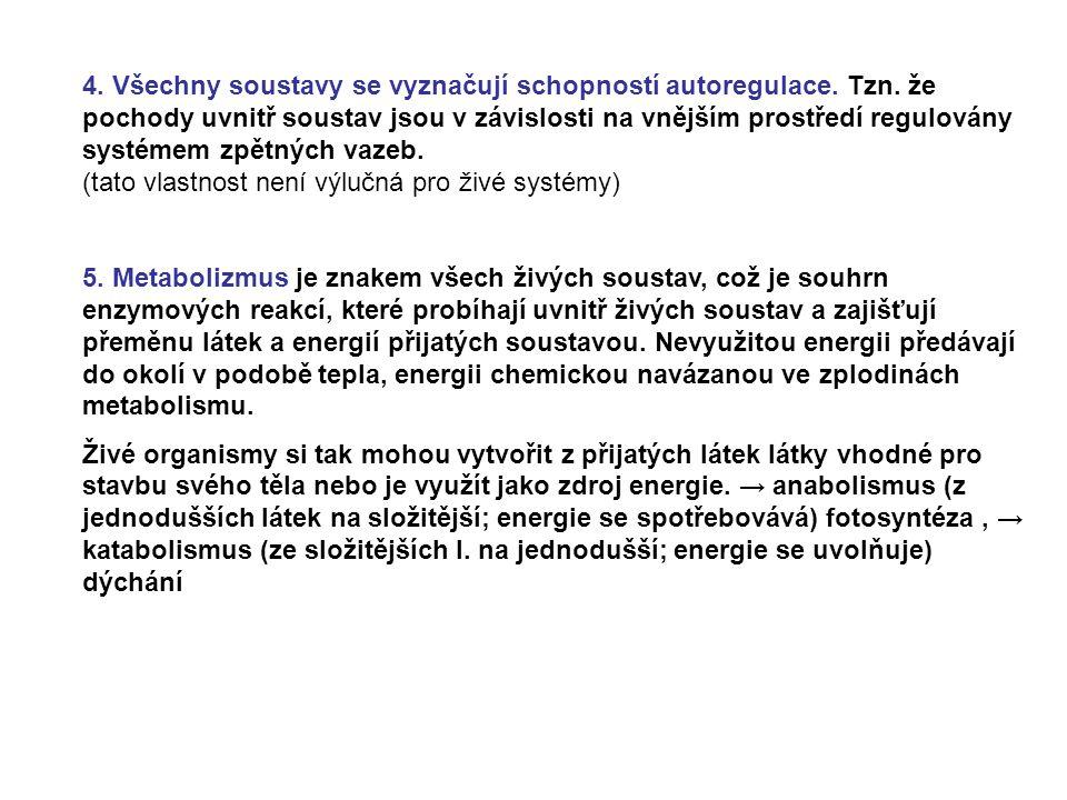 4. Všechny soustavy se vyznačují schopností autoregulace. Tzn. že pochody uvnitř soustav jsou v závislosti na vnějším prostředí regulovány systémem zp
