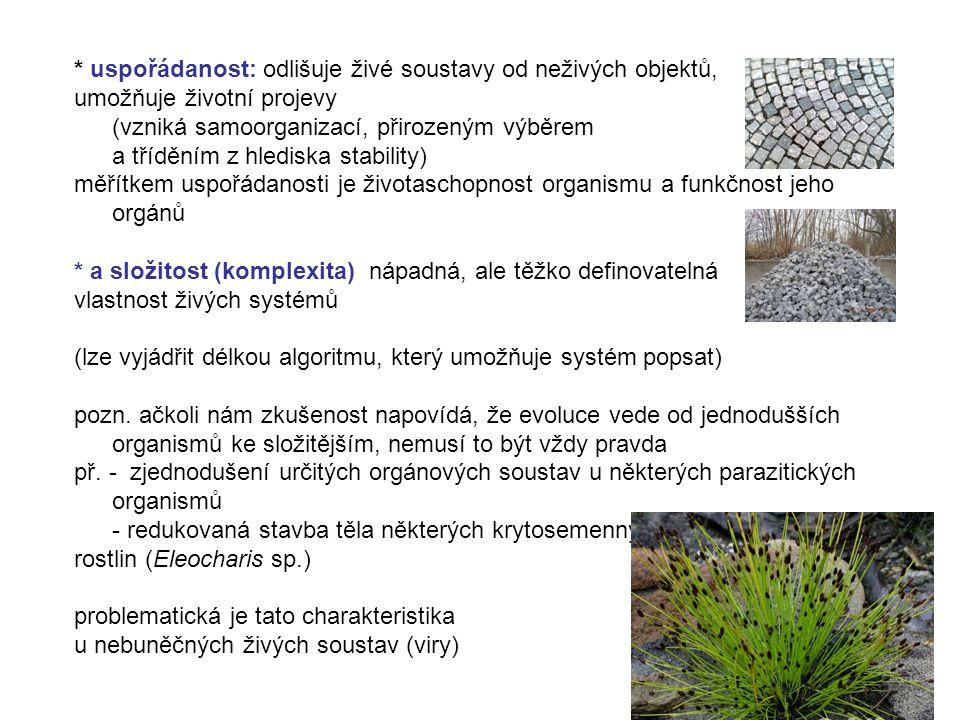 * uspořádanost: odlišuje živé soustavy od neživých objektů, umožňuje životní projevy (vzniká samoorganizací, přirozeným výběrem a tříděním z hlediska