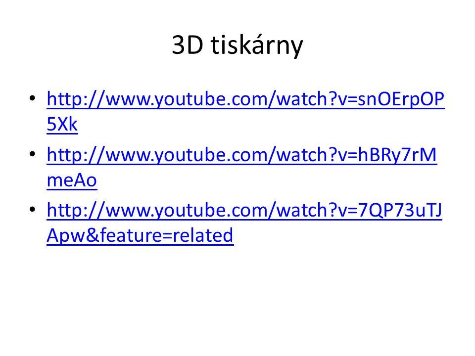 3D tiskárny http://www.youtube.com/watch?v=snOErpOP 5Xk http://www.youtube.com/watch?v=snOErpOP 5Xk http://www.youtube.com/watch?v=hBRy7rM meAo http:/