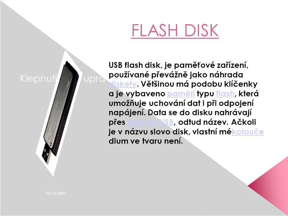 Klepnutím lze upravit styl předlohy podnadpisů. 22.10.2009 FLASH DISK USB flash disk, je paměťové zařízení, používané převážně jako náhrada diskety. V