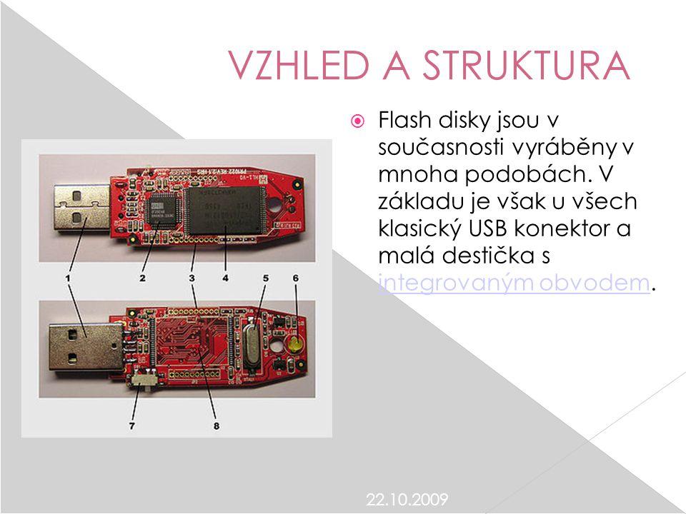 22.10.2009 VZHLED A STRUKTURA  Flash disky jsou v současnosti vyráběny v mnoha podobách. V základu je však u všech klasický USB konektor a malá desti