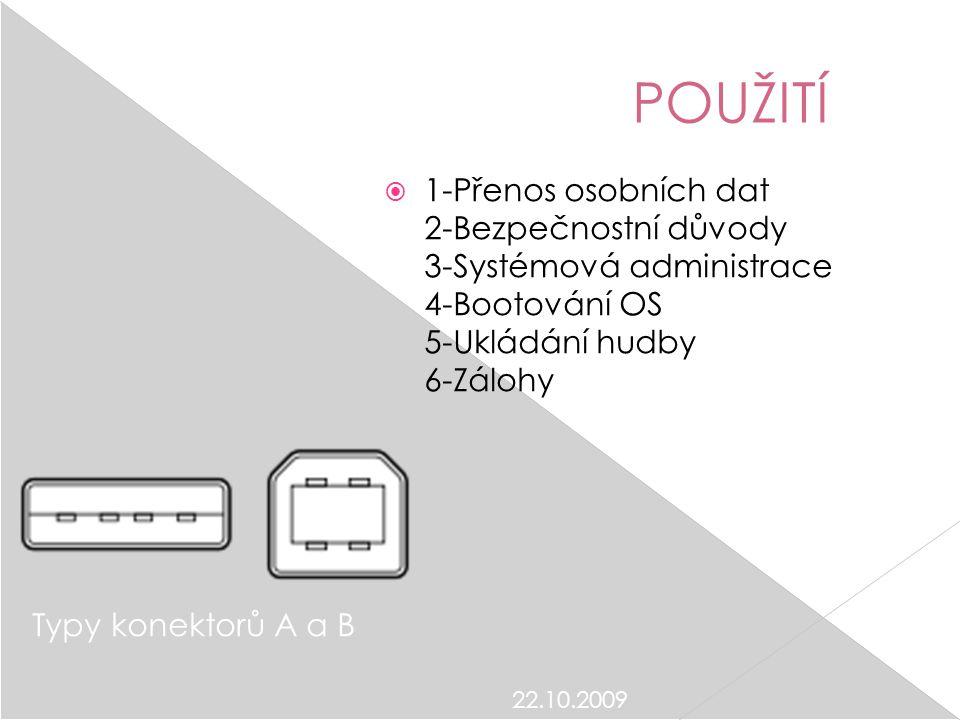 22.10.2009 POUŽITÍ  1-Přenos osobních dat 2-Bezpečnostní důvody 3-Systémová administrace 4-Bootování OS 5-Ukládání hudby 6-Zálohy Typy konektorů A a B