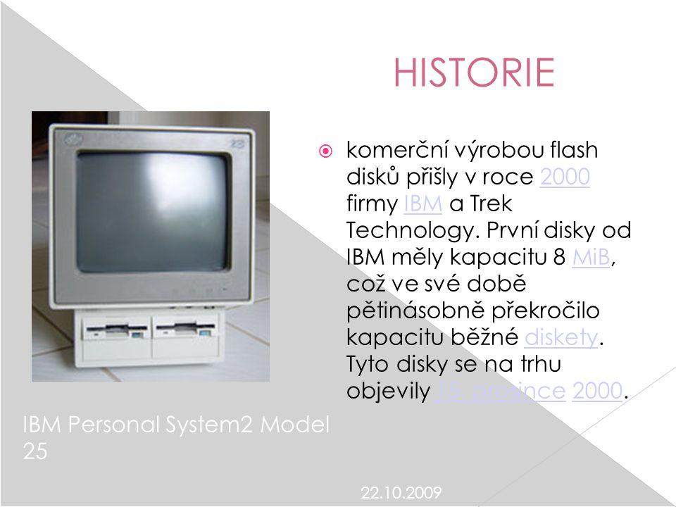 22.10.2009 HISTORIE  komerční výrobou flash disků přišly v roce 2000 firmy IBM a Trek Technology. První disky od IBM měly kapacitu 8 MiB, což ve své