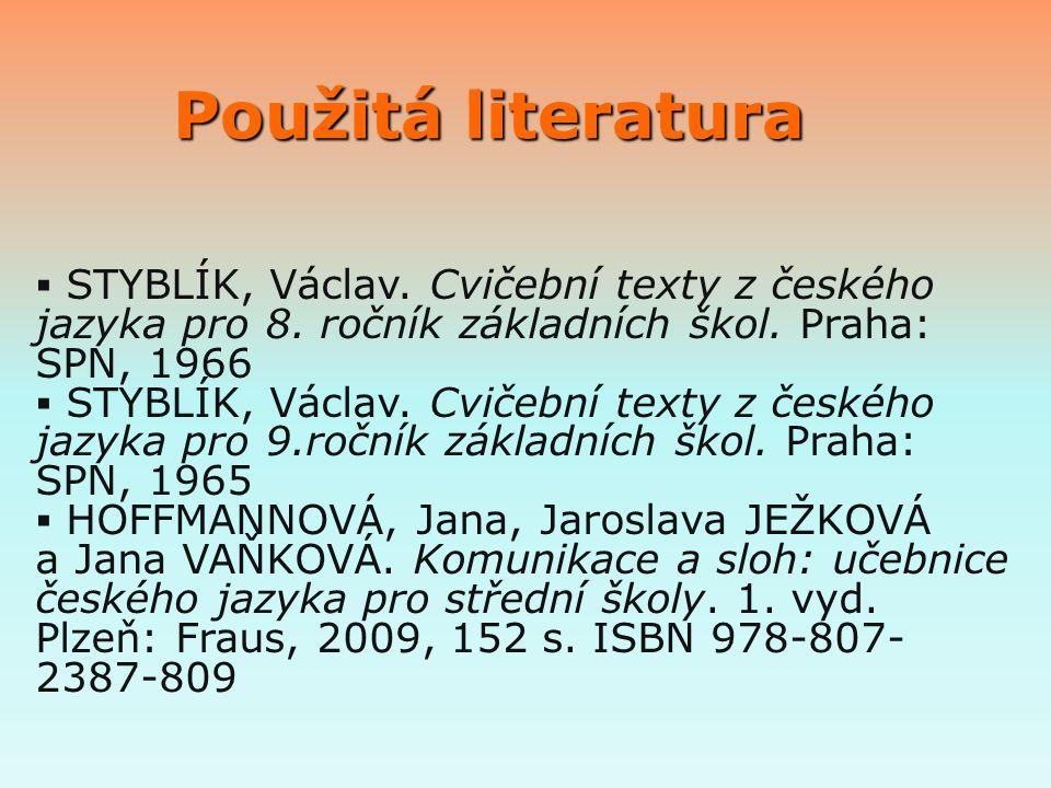 Použitá literatura Použitá literatura  STYBLÍK, Václav. Cvičební texty z českého jazyka pro 8. ročník základních škol. Praha: SPN, 1966  STYBLÍK, Vá