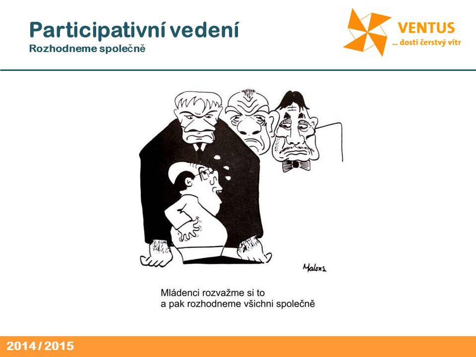 2014 / 2015 Participativní vedení Rozhodneme spole č n ě