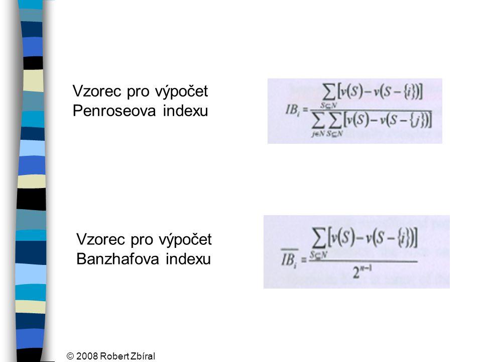 © 2008 Robert Zbíral Vzorec pro výpočet Penroseova indexu Vzorec pro výpočet Banzhafova indexu