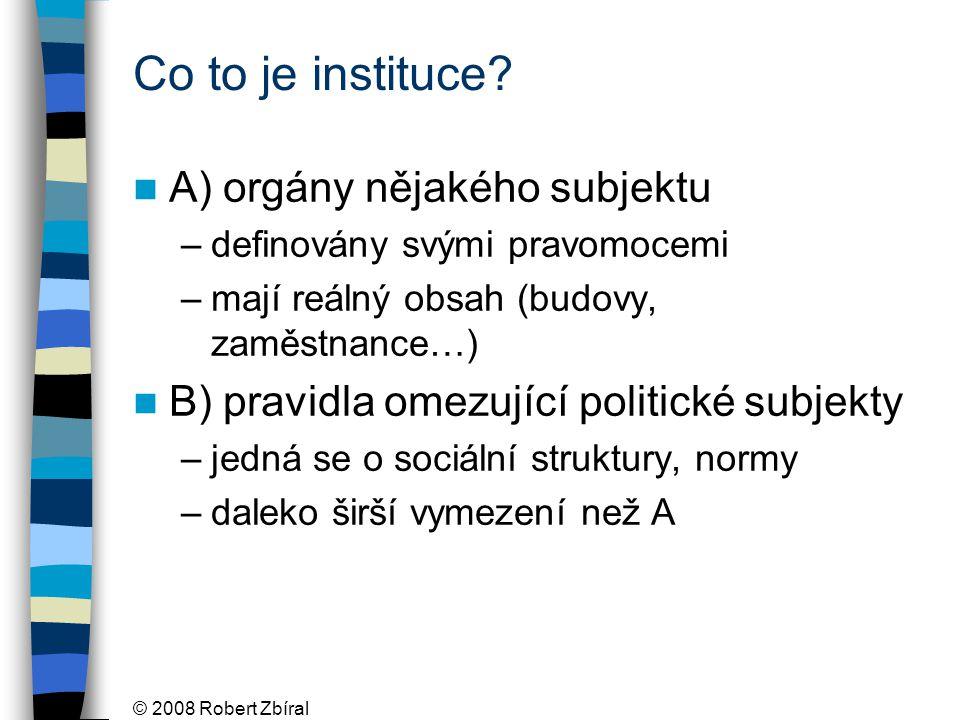 © 2008 Robert Zbíral K čemu instituce.