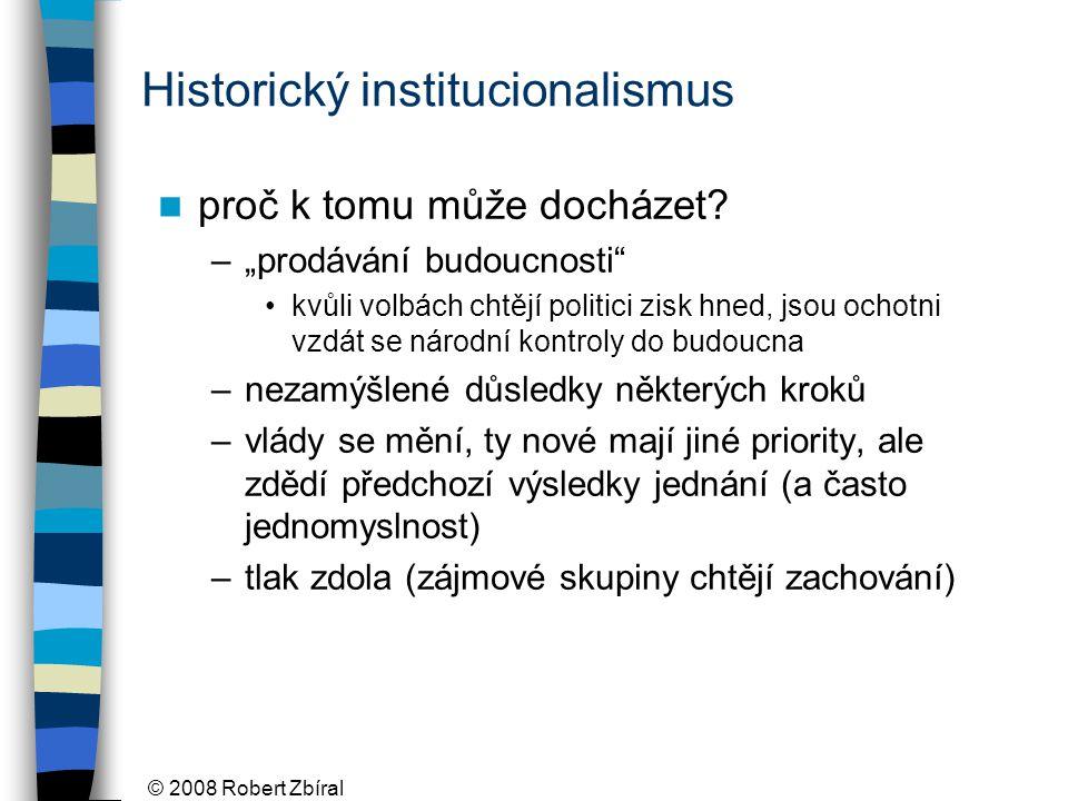 © 2008 Robert Zbíral Historický institucionalismus proč k tomu může docházet.