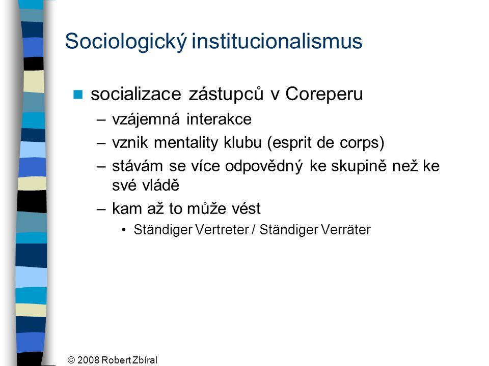 © 2008 Robert Zbíral Sociologický institucionalismus socializace zástupců v Coreperu –vzájemná interakce –vznik mentality klubu (esprit de corps) –stávám se více odpovědný ke skupině než ke své vládě –kam až to může vést Ständiger Vertreter / Ständiger Verräter