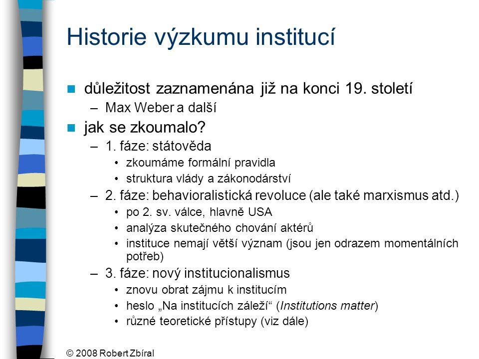 © 2008 Robert Zbíral Historie výzkumu institucí důležitost zaznamenána již na konci 19.