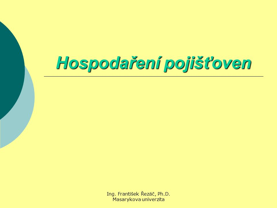 Ing. František Řezáč, Ph.D. Masarykova univerzita Hospodaření pojišťoven