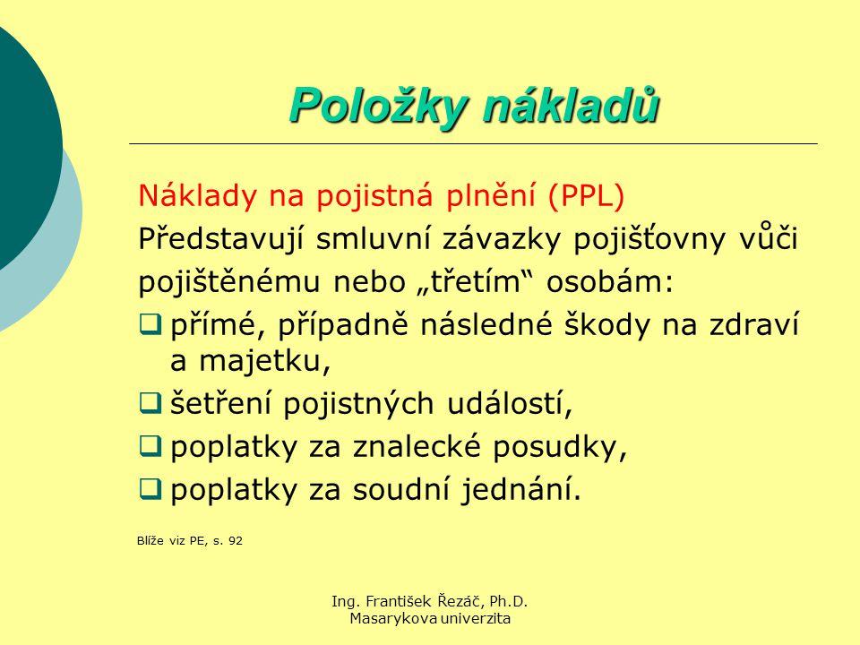 Ing. František Řezáč, Ph.D. Masarykova univerzita Položky nákladů Náklady na pojistná plnění (PPL) Představují smluvní závazky pojišťovny vůči pojiště
