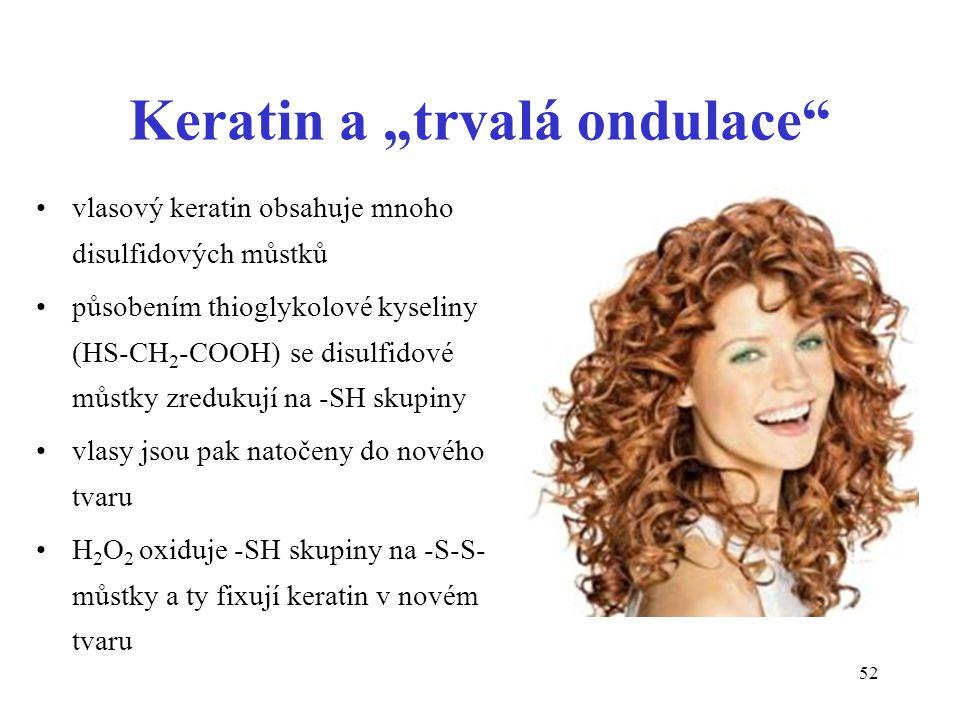"""52 Keratin a """"trvalá ondulace"""" vlasový keratin obsahuje mnoho disulfidových můstků působením thioglykolové kyseliny (HS-CH 2 -COOH) se disulfidové můs"""