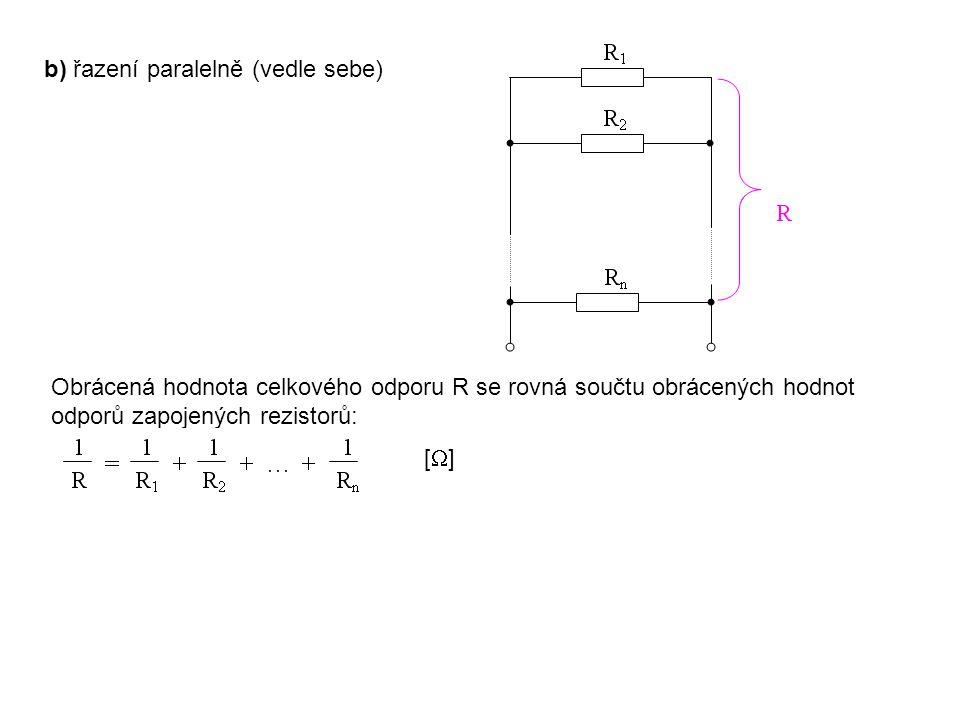 b) řazení paralelně (vedle sebe) Obrácená hodnota celkového odporu R se rovná součtu obrácených hodnot odporů zapojených rezistorů: [  ]