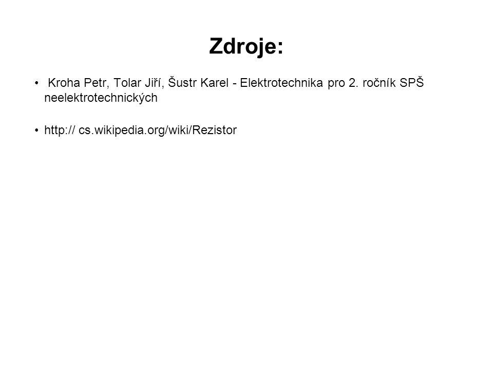 Zdroje: Kroha Petr, Tolar Jiří, Šustr Karel - Elektrotechnika pro 2. ročník SPŠ neelektrotechnických http:// cs.wikipedia.org/wiki/Rezistor