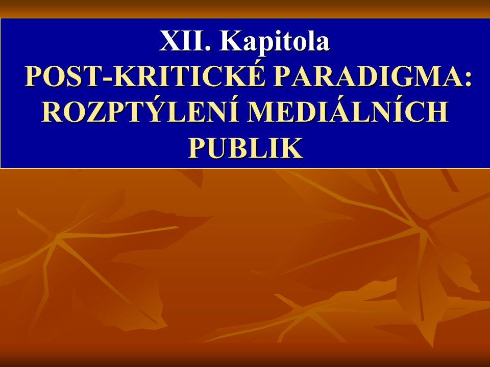 XII. Kapitola POST-KRITICKÉ PARADIGMA: ROZPTÝLENÍ MEDIÁLNÍCH PUBLIK