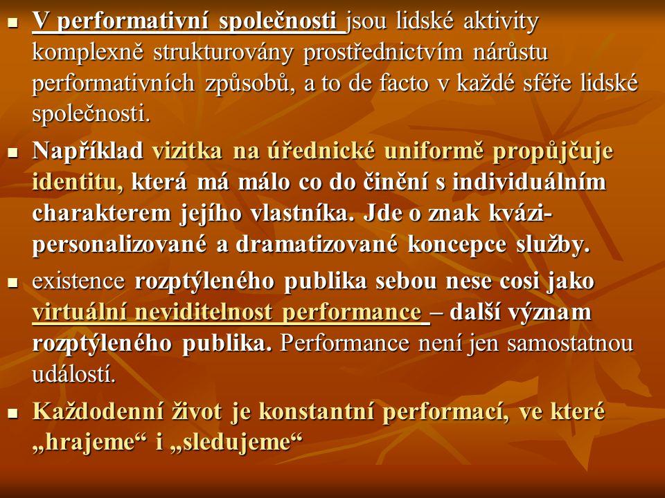 V performativní společnosti jsou lidské aktivity komplexně strukturovány prostřednictvím nárůstu performativních způsobů, a to de facto v každé sféře lidské společnosti.